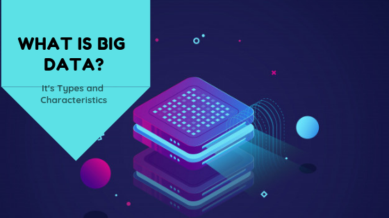 What is big data? It's types and characteristics